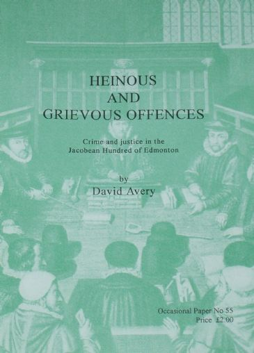 Heinous and Grievous Offences, Crime and Jusitce in the Jacobean Hundred of Edmonton